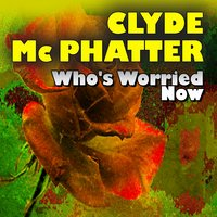 Who's Worried Now — Clyde McPhatter