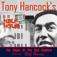 Hancock's Half Hour - The Flight of the Red Shadow — Rolf Harris, Tony Hancock