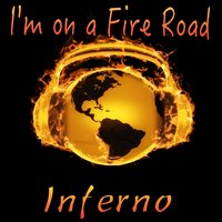 I'm on a Fire Road — Inferno