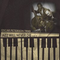 Jazz Will Never Die, Vol. 2 — The Oscar Peterson Trio