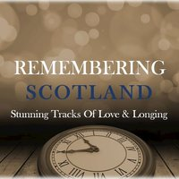 Remembering Scotland: Stunning Tracks of Love & Longing — сборник