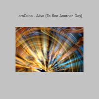 Alive (To See Another Day) — Am0eba