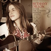 So Far ... The Acoustic Sessions — Bethany Dillon