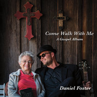 Come Walk with Me — Daniel Foster