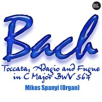 Bach: Toccata, Adagio and Fugue in C Major BWV 564 — Mikos Spanyi