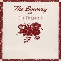 The Bowery With — Ella Fitzgerald