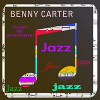 Elegent & Sophisticated - Vol 1 — Benny Carter