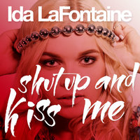 Shut Up And Kiss Me — Ida LaFontaine