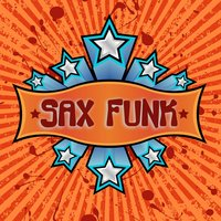 Sax Funk - Upbeat Smooth Jazz Saxophone Instrumentals — The Sax Funk Rhythm Band