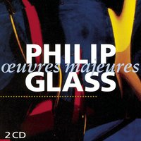Oeuvres Majeures — Philip Glass
