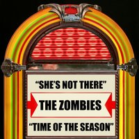 She's Not There / Time Of The Season — The Zombies