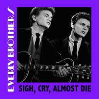 Sigh, Cry, Almost Die — The Everly Brothers