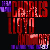 Dreamweaver - The Charles Lloyd Anthology: The Atlantic Years 1966-1969 — Charles Lloyd