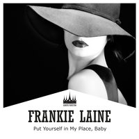 Put Yourself in My Place, Baby — Frankie Laine
