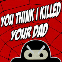 You Think I Killed Your Dad — TryHardNinja