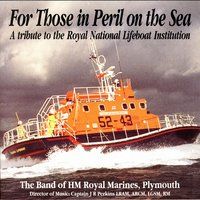 For Those In Peril On The Sea — The Band Of Her Majesty's Royal Marines, Captain JR Perkins