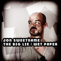 The Big Lie / Wet Paper — Jon Sweetname