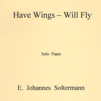 Have Wings - Will Fly — E. Johannes Soltermann