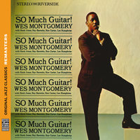 So Much Guitar! — Wes Montgomery, Hank Jones, Ron Carter, Ray Barretto, Lex Humphries