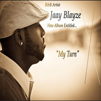 My Turn — Jaay Blayze