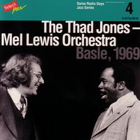 The Thad Jones - Mel Lewis Orchestra, Basle 1969 / Swiss Radio Days, Jazz Series Vol.4 — The Thad Jones - Mel Lewis Orchestra