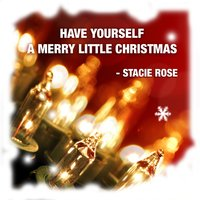 Have Yourself a Merry Little Christmas — Stacie Rose