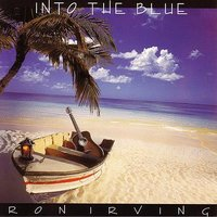Into The Blue — Ron Irving