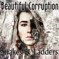 Snakes & Ladders — Beautiful Corruption