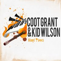 Hard Times — Coot Grant And Kid Wilson