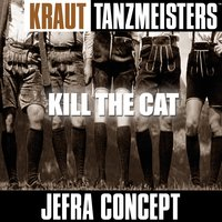 Kraut Tanzmeisters: Kill the Cat — Jefra Concept