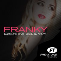 Someone That I Used to Know — Franky