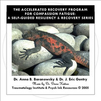 Compassion Fatigue Resiliency & Recovery: The ARP — Dr. Anna B. Baranowsky & Dr. J. Eric Gentry