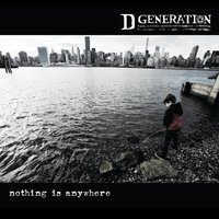 Nothing Is Anywhere — D Generation