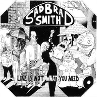 Love is Not What You Need — Sad Brad Smith