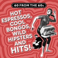 60 from the 60s - Hot Espressos, Cool Bongos, Wild Hipsters and Hits! — сборник