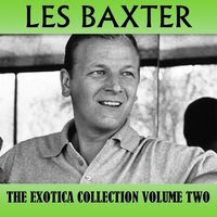 The Exotica Collection Volume Two — Les Baxter