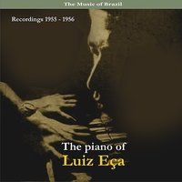 The Music of Brazil / The Piano of Luiz Eca  / Recordings  1955 - 1956 — Luiz Eça