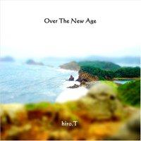 Over THE NEW AGE — hiro.T