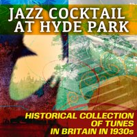 Jazz Cocktail at Hyde Park - Historical Collection of Tunes in Britain in 1930s — сборник