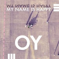 My Name Is Happy — Oy