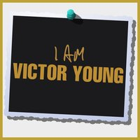 I Am Victor Young — Victor Young
