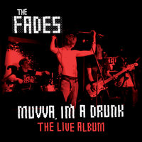 Muvva, I'm A Drunk: The Live Album — THE FADES