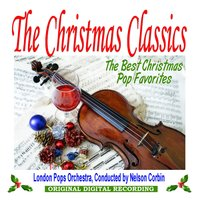 The Christmas Classics — London Pops Orchestra, Nelson Corbin
