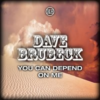 You Can Depend On Me — Dave Brubeck