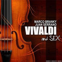 Vivaldi and sex — Marco Branky, Juan Serrano