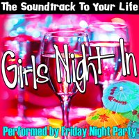 The Soundtrack To Your Life: Girls Night In — Friday Night Party