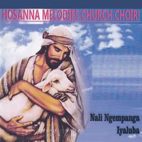 Nali Ngempanga Iyaluba — Hosanna Melodies Church Choir