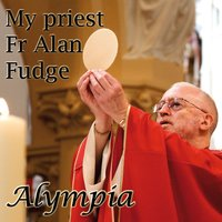 My Priest Fr Alan Fudge — Alympia