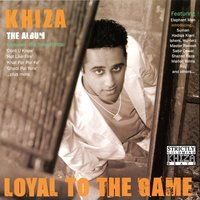 Loyal to the Game — Khiza