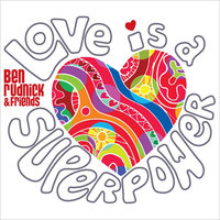 Love Is a Superpower — Ben Rudnick and Friends